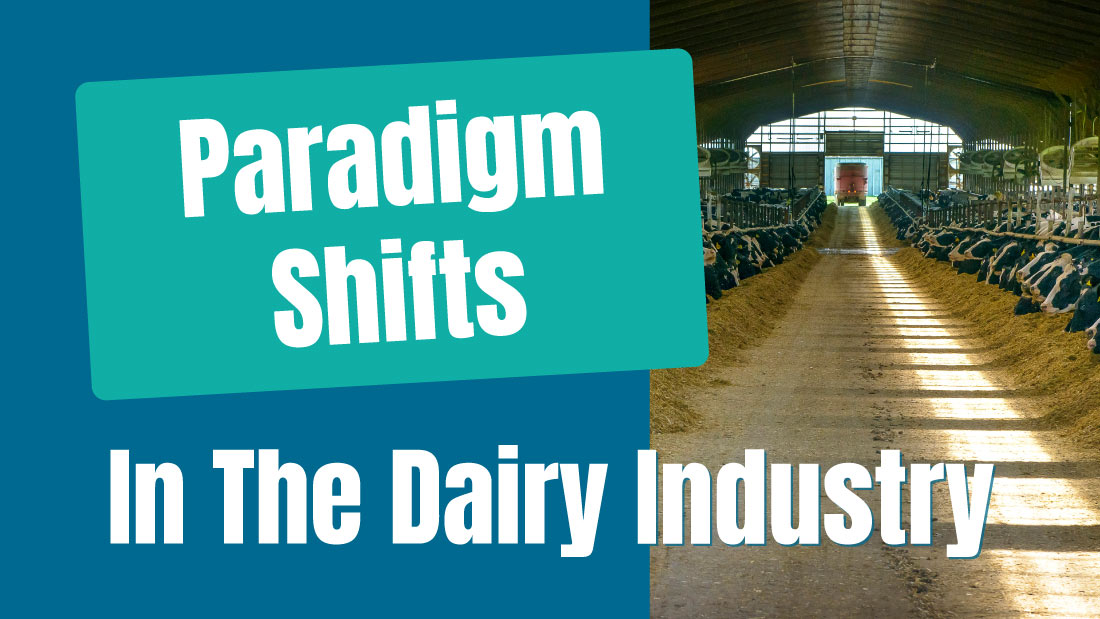 Paradigm Shifts in the Dairy Industry